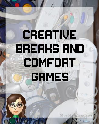 Creative Breaks and Comfort Games | Creativity | Self Care | Video Games | Gaming | Doublexjump.com