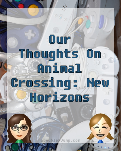 Our Thoughts On Animal Crossing New Horizons | Video Games | Gaming | Nintendo | Nintendo Switch | DoublexJump.com