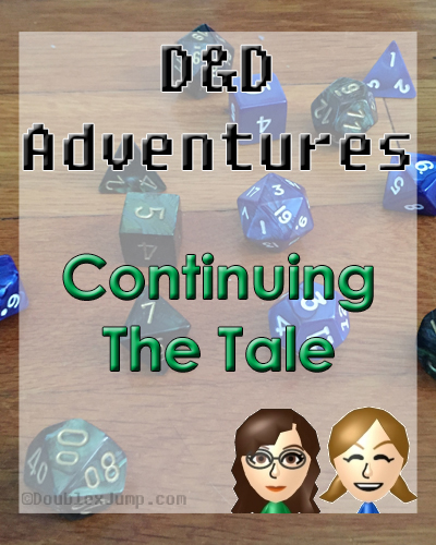 D&D Adventures: Continuing The Tale | Dungeons and Dragons | Role-Playing | Tabletop Games | Gaming | DoublexJump.com