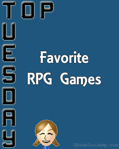 Top Tuesday: Favorite RPG Games | Video Games | RPG Genre | Gaming | DoublexJump.com