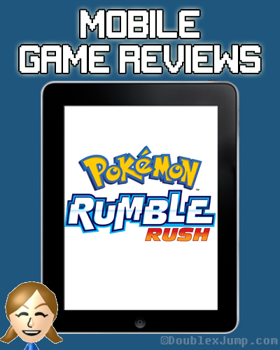 Mobile Game Review: Pokemon Rumble Rush | Mobile Games | Video Games | Pokemon | Pokemon Rumble Series | DoublexJump.com