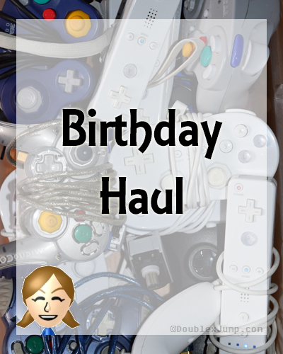 Birthday Haul | Gaming | Video Games | DoublexJump.com