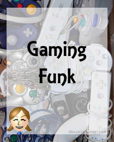 Gaming Funk | Video Games | Blogging | Blog Post | Gaming Article | DoublexJump.com
